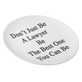Don't Just Be A Lawyer Be The Best One You Can Be. Dinner Plate