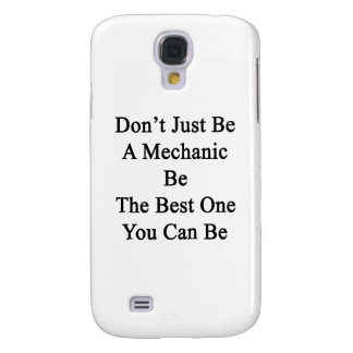 Don't Just Be A Mechanic Be The Best One You Can B Samsung Galaxy S4 Case
