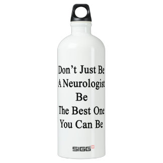 Don't Just Be A Neurologist Be The Best One You Ca Aluminum Water Bottle
