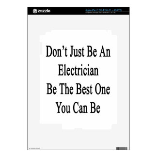 Don't Just Be An Electrician Be The Best One You C Skins For iPad 3