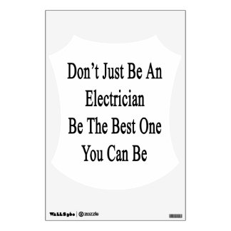 Don't Just Be An Electrician Be The Best One You C Wall Decal
