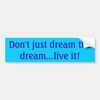 Don't Just Dream Bumper Sticker