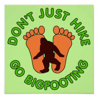 Don't Just Hike, Go Bigfooting Poster