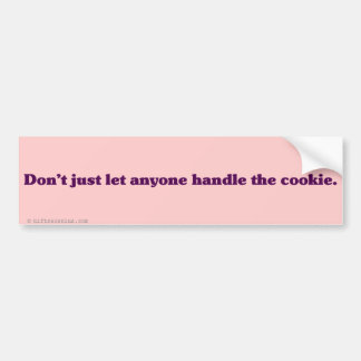 Dont just let the TSA handle your cookies Bumper Sticker
