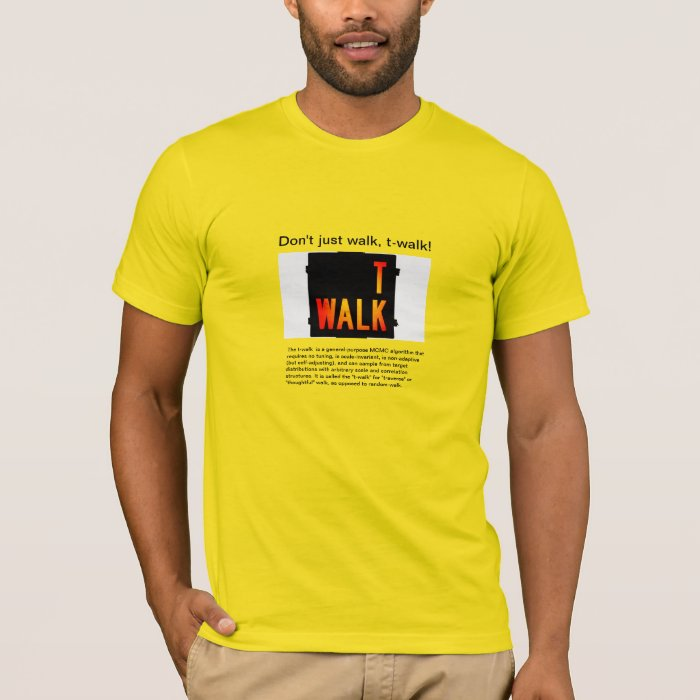 Don't just walk, t-walk! T-Shirt
