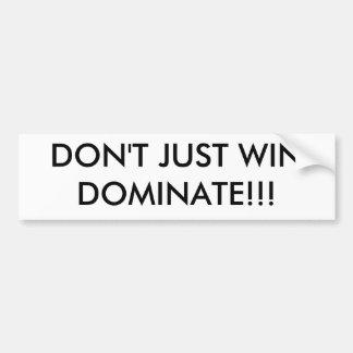 DON'T JUST WIN DOMINATE!!! BUMPER STICKER