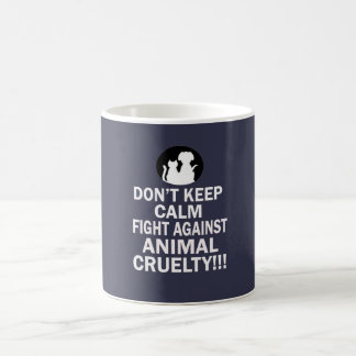 Don't keep calm, fight against animal cruelty coffee mug