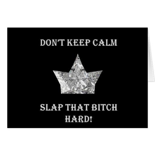 Don't Keep Calm...Slap That Bitch Hard! Greeting Card