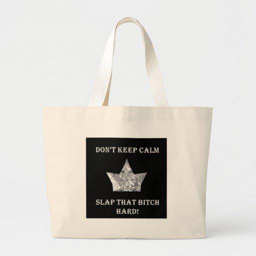 Don't Keep Calm...Slap That Bitch Hard! Tote Bag