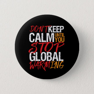 Don't Keep Calm Stop Global Warming Earth Day Button