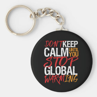 Don't Keep Calm Stop Global Warming Earth Day Keychain