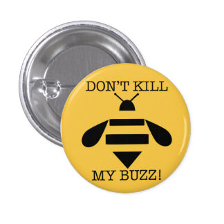 DON'T KILL MY BUZZ PINBACK BUTTON