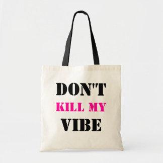Don't Kill My Vibe Budget Tote