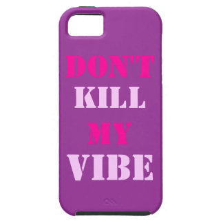 Don't Kill My Vibe iPhone 5/5S, Vibe Case