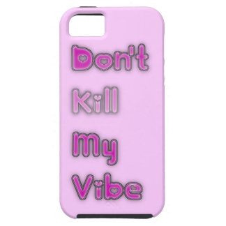 Don't Kill My Vibe iPhone 5 Vibe Case iPhone 5 Cases