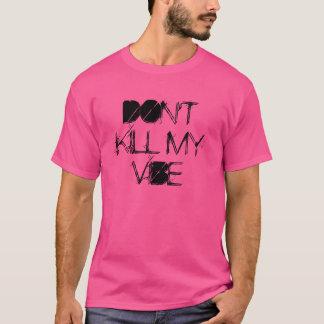 don't kill my vibe shirt hot pink