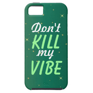 Don't Kill My Vibe Sparkle iPhone 5/5S, Vibe Case