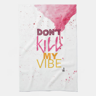 Don't Kill My Vibe Towel