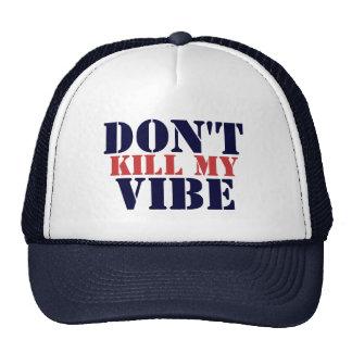 Don't Kill My Vibe Trucker Hat