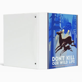 Don't Kill Our Wildlife Vintage WPA FAP Poster 3 Ring Binder