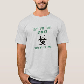 Don't Kill That Zombie, She's My Girlfriend T-Shirt