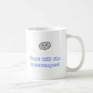 Don't kill the messenger! coffee mug