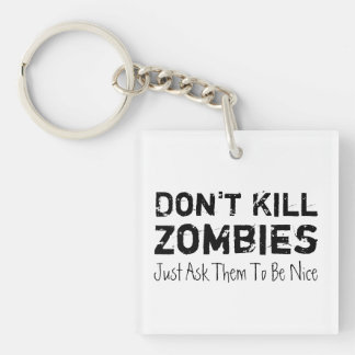 Don't Kill Zombies, Just Ask Them To Be Nice. Keychain