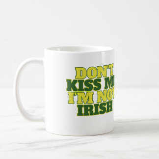 Don't kiss me I'm not irish Classic White Coffee Mug