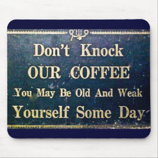 Don't Knock Our Coffee Mouse Pad