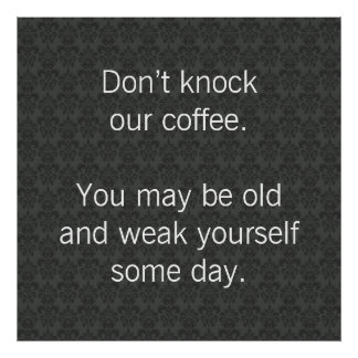 Don't Knock Our Coffee Poster