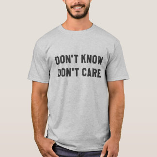 Don't Know Don't Care Grey T-Shirt