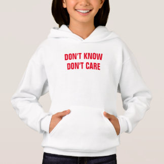 Don't Know Don't Care Hoodie