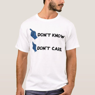 Don't Know Don't Care! T-Shirt
