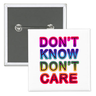 Don't Know, Don't Care T-shirts, Buttons, Mugs 2 Inch Square Button