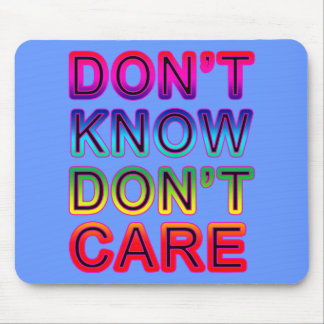 Don't Know, Don't Care T-shirts, Buttons, Mugs Mouse Pad