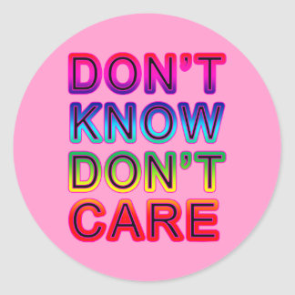 Don't Know, Don't Care T-shirts, Buttons, Mugs Classic Round Sticker
