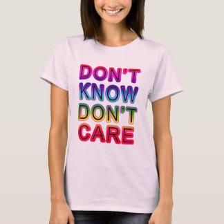 Don't Know, Don't Care T-shirts, Buttons, Mugs T-Shirt