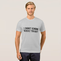 Don't Know What To Say T-Shirt