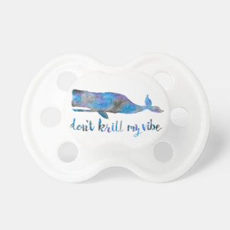 Don't Krill my Vibe Pacifier