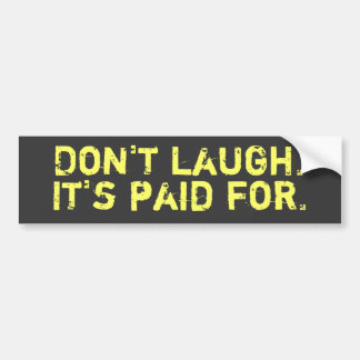 Don't Laugh Bumper Sticker