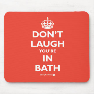 Don't Laugh You're in Bath Mouse Pad