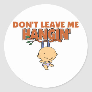 Don't Leave Me Hangin' Classic Round Sticker