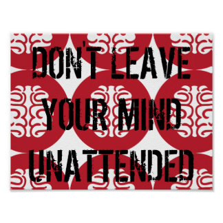 DON'T LEAVE YOUR MIND UNATTENDED POSTER