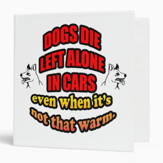 DONT LEAVE YOUR PETS ALONE IN A CAR BINDER