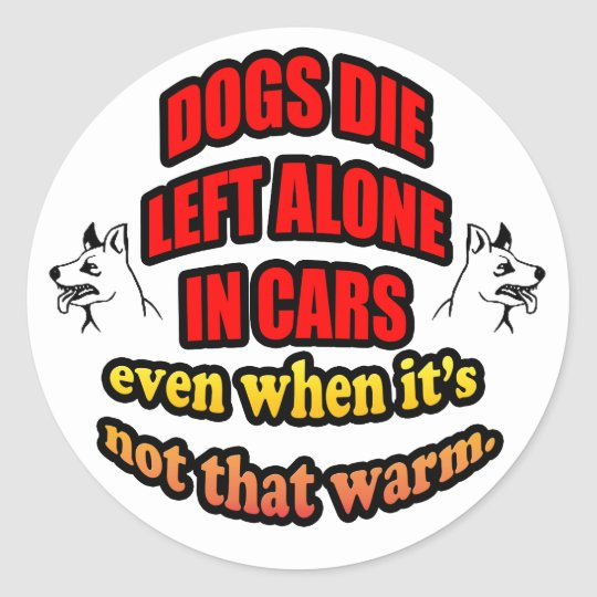 DONT LEAVE YOUR PETS ALONE IN A CAR CLASSIC ROUND STICKER