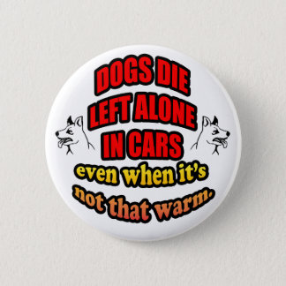 DONT LEAVE YOUR PETS ALONE IN A CAR PINBACK BUTTON