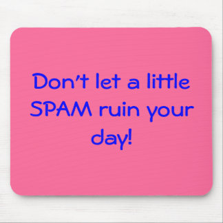 Don't let a little SPAM ruin your day! Mouse Pad