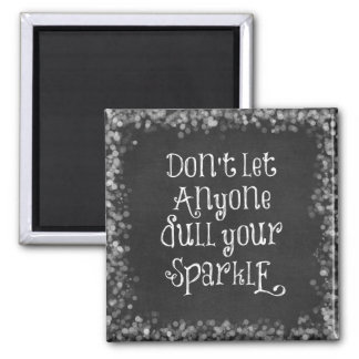 Don't Let Anyone Dull Your Sparkle Quote 2 Inch Square Magnet