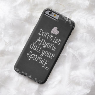 Don't Let Anyone Dull Your Sparkle Quote Barely There iPhone 6 Case