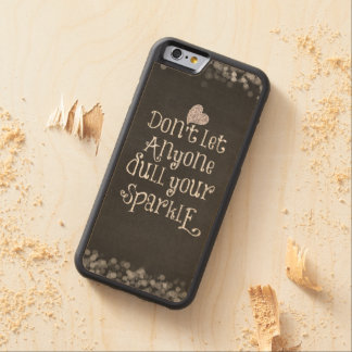 Don't Let Anyone Dull Your Sparkle Quote Carved® Maple iPhone 6 Bumper Case